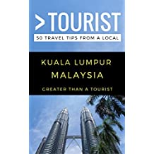 Greater Than a Tourist – Kuala Lumpur Malaysia: 50 Travel Tips from a Local