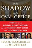 In the Shadow of the Oval Office, Ivo H. Daalder and I. M. Destler, 1416553207