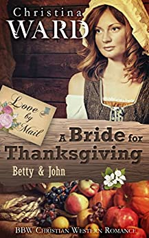A Mail Order Bride for Thanksgiving: BBW Christian Western Romance (Love by Mail Book 5) by [Ward, Christina]