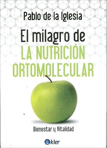 El milagro de la nutrición ortomolecular: Amazon.es: Pablo De La Iglesia: Libros