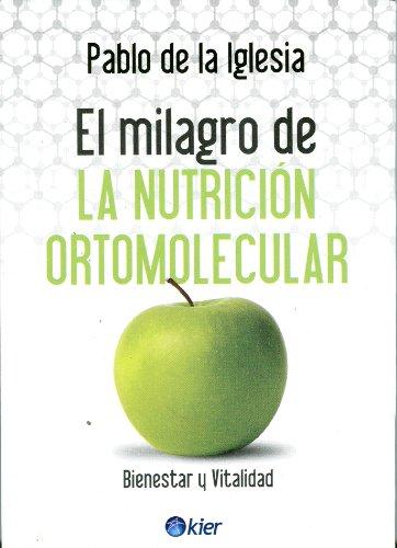 El milagro de la nutrición ortomolecular Tapa blanda – 30 ene 2011 Pablo De La Iglesia Kier 9501753565 Nutrition.