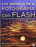 Los secretos de la fotografía con flash: cómo hacer fotografías espectaculares con flash electrónico