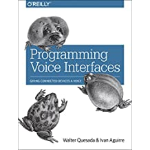 Programming Voice Interfaces: Giving Connected Devices a Voice