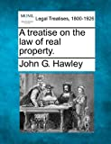 A treatise on the law of real Property, John G. Hawley, 1240077181