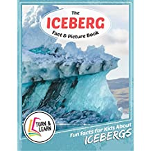 The Iceberg Fact and Picture Book: Fun Facts for Kids About Icebergs