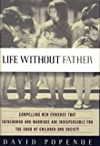 Life Without Father: Compelling New Evidence That Fatherhood and Marriage Are Indispensable for the Good of Children and Society
