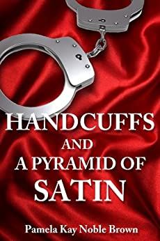 HANDCUFFS and a Pyramid of Satin by [Brown, Pamela Kay Noble]