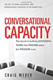 Conversational Capacity: The Secret to Building Successful Teams That Perform When the Pressure Is On