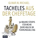 Tacheles aus der Chefetage: 50 wahre Storys für mehr Durchblick im Führungsalltag Hörbuch von Gunar M. Michael Gesprochen von: Gunar M. Michael