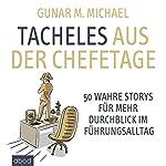 Tacheles aus der Chefetage: 50 wahre Storys für mehr Durchblick im Führungsalltag | Gunar M. Michael