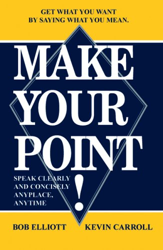 MAKE YOUR POINT!: SPEAK CLEARLY AND CONCISELY ANYPLACE, ANYTIME