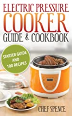 Electric Pressure Cooker Guide and Cookbook: Starter Guide over 100 Delicious Recipes