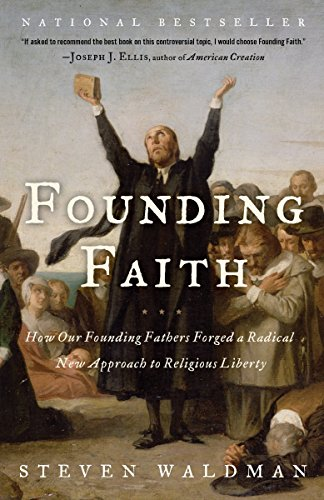 Cover of Founding Faith: How Our Founding Fathers Forged a Radical New Approach to Religious Liberty