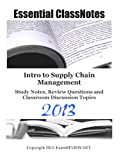Intro to Supply Chain Management Study Notes, Review Questions and Classroom Discussion Topics, ExamREVIEW, 1484064011