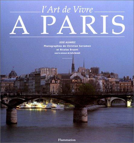 L'Art de Vivre à Paris Relié – 14 mars 1997 José Alvarez Christian Sarramon Nicolas Bruant L' Art de Vivre à Paris