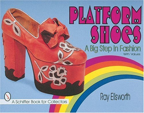 Platform Shoes: A Big Step in Fashion (Schiffer Book for Collectors)