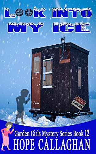 Look Into My Ice: A Garden Girls Cozy Mysteries Book (Garden Girls Christian Cozy Mystery Series 12) -