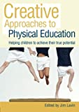 Creative Approaches to Physical Education: Helping Children to Achieve their True Potential, , 0415445884