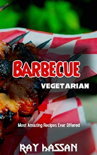 Barbecue Recipes: Most Amazing Recipes Ever Offered by Ray Hassan
