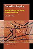 Embodied Inquiry: Writing, Living and Being Through the Body