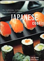 Japanese Cooking: The Traditions, Techniques, Ingredients & Recipes