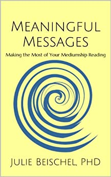 Meaningful Messages: Making the Most of Your Mediumship Reading by [Beischel PhD, Julie]