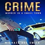 Crime: Murder in a Small Town | Michael Ace Smith