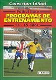 Futbol Base: Programas de Entrenamiento (14-15 Anos) (Coleccion Futbol) (Coleccion Futbol) (Spanish Edition)
