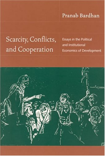 Scarcity, Conflicts, and Cooperation: Essays in the Political and Institutional Economics of Development (MIT Press)