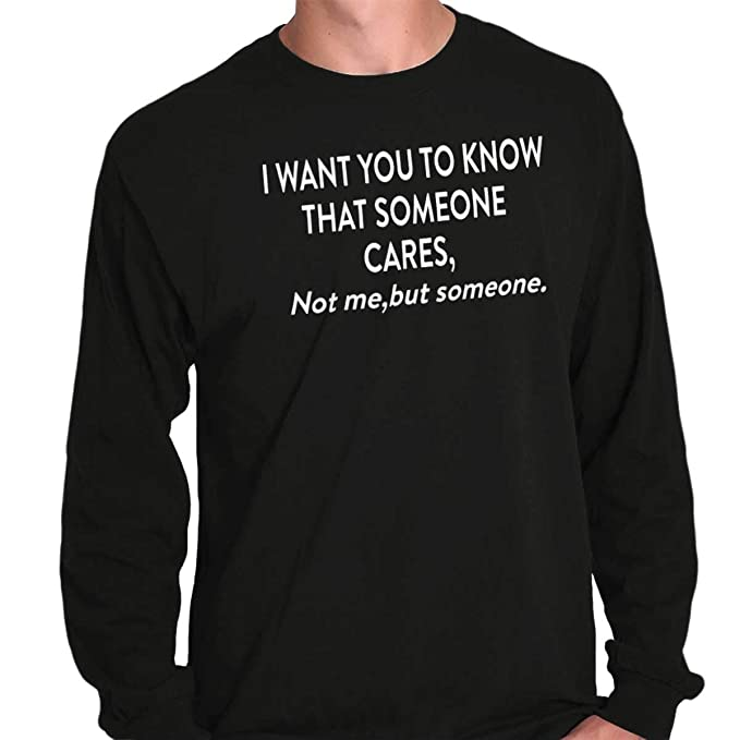 6256e697 Someone Cares Not Me Rude Offensive Funny Long Sleeve T Shirt Black