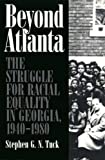 img - for Beyond Atlanta: The Struggle for Racial Equality in Georgia, 1940-1980 by Stephen G.N. Tuck (2003-07-31) book / textbook / text book