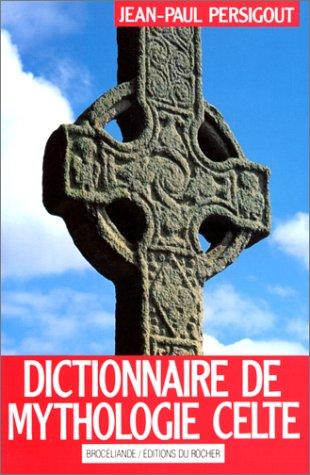 Dictionnaire de Mythologie Celte - Dieux et héros