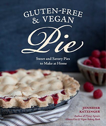 Gluten-Free & Vegan Pie: More than 50 Sweet and Savory Pies to Make at Home by Jennifer Katzinger