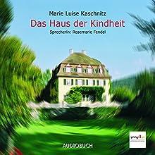 Das Haus der Kindheit Hörbuch von Marie Luise Kaschnitz Gesprochen von: Rosemarie Fendel