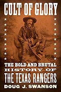 Book Cover: Cult of Glory: The Bold and Brutal History of the Texas Rangers