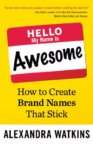 Hello, My Name Is Awesome: How to Create Brand Names That Stick (Best Domain Names For Sale)