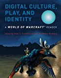 Digital Culture, Play, and Identity: A World of Warcraft® Reader [Paperback] [2011] (Author) Hilde G. Corneliussen, Jill Walker Rettberg