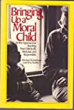 Bringing up a Moral Child : A New Approach for Teaching Your Child to Be Kind, Just and Responsible, Schulman, Michael and Mekler, Eva, 0201164434
