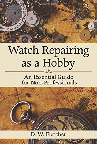 Price comparison product image Watch Repairing as a Hobby: An Essential Guide for Non-Professionals