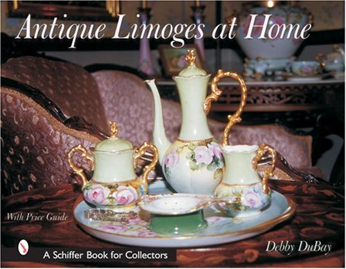 Antique Limoges at Home (Schiffer Book for Designers & Collectors)