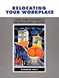 Relocating Your Workplace : A User's Guide to Acquiring and Preparing Business Facilities, Daly, Wadman, 1560521864
