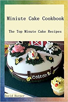 Miniute Cake Cookbook: The Top Minute Cake Recipes