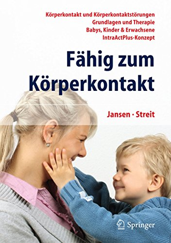 Download Fähig zum Körperkontakt: Körperkontakt und Körperkontaktstörungen – Grundlagen und Therapie – Babys, Kinder & Erwachsene – IntraActPlus-Konzept (German Edition) Pdf