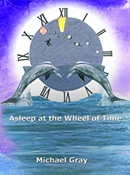 Asleep at the Wheel of Time by [Gray, Michael]