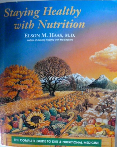 Staying Healthy With Nutrition : The Complete Guide to Diet and (Staying Healthy)