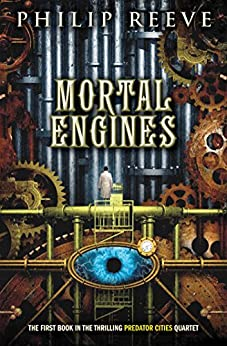 Mortal Engines (Mortal Engines #1) by [Reeve, Philip]