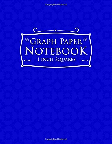 Graph Paper Notebook: 1 Inch Squares: Blank Graphing Paper - Graph Paper Notepad, Great for Mathematics, Formulas, Sums & Drawing - Blue Cover (Volume 63)