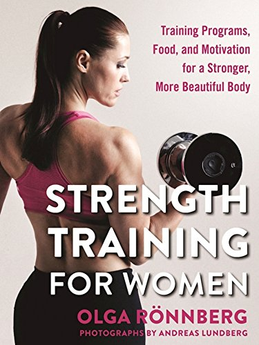 Strength Training for Women: Training Programs, Food, and Motivation for a Stronger, More Beautiful Body cover