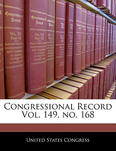 Congressional Record Vol. 149, no. 168 (Congressional Record)