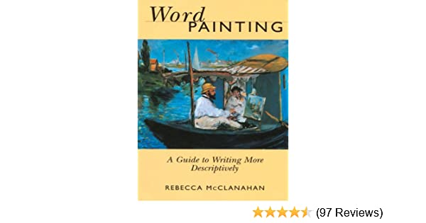 Word painting a guide to writing more descriptively kindle word painting a guide to writing more descriptively kindle edition by rebecca mcclanahan reference kindle ebooks amazon fandeluxe Images